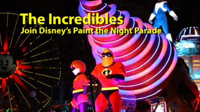 The Incredibles Join Disney's Paint the Night Parade at Disney California Adventure