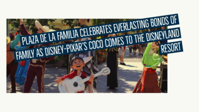 Plaza de la Familia Celebrates Everlasting Bonds of Family As Disney-Pixar's Coco Comes to the Disneyland Resort
