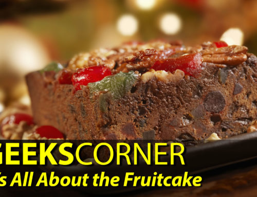 It's All About the Fruitcake – GEEKS CORNER – Episode 911