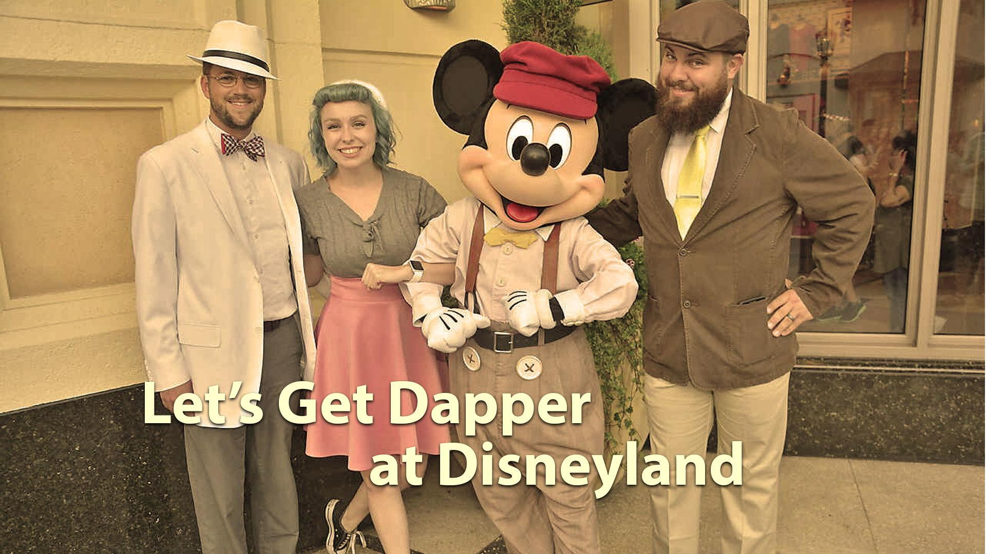 Let's Get Dapper at Disneyland
