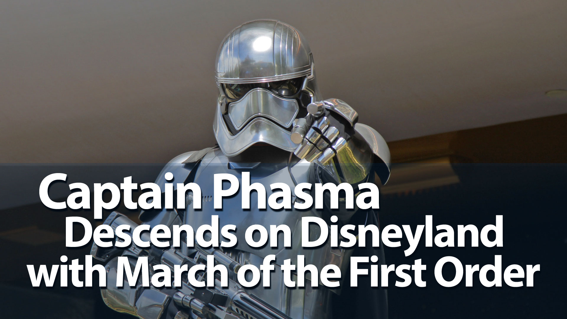 Captain Phasma Descends on Disneyland with March of the First Order