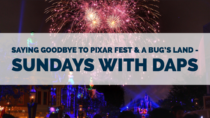 Saying Goodbye to Pixar Fest & a bug's land - Sundays with DAPs