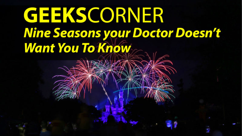Nine Seasons Your Doctor Doesn't Want You To Know - GEEKS CORNER - Episode 901