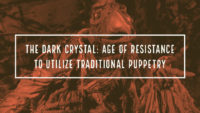 The Dark Crystal: Age of Resistance to Utilize Traditional Puppetry
