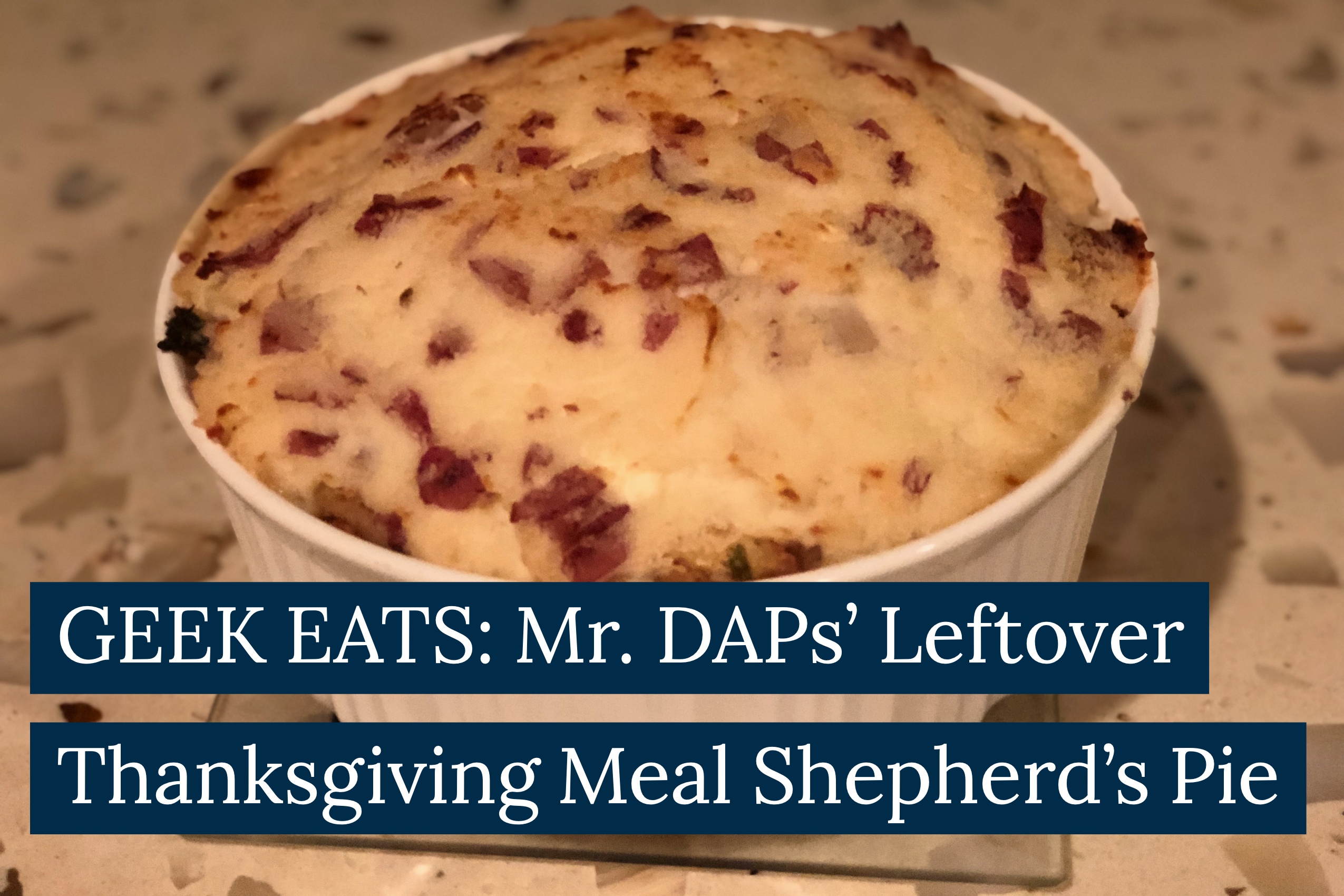 GEEK EATS: Leftover Thanksgiving Meal Shepherd's Pie