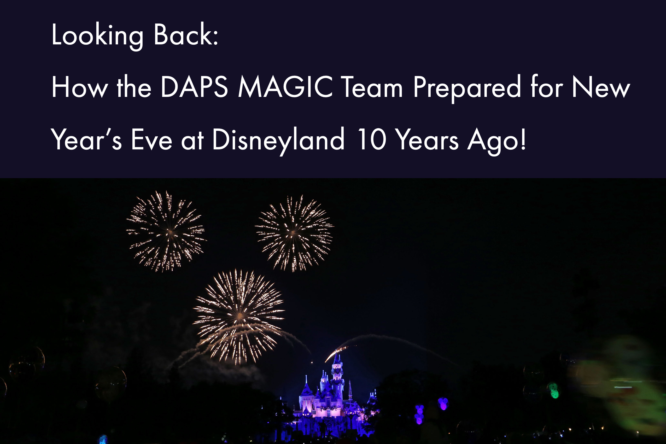 Looking Back: How the DAPS MAGIC Team Prepared for New Year's Eve at Disneyland 10 Years Ago!