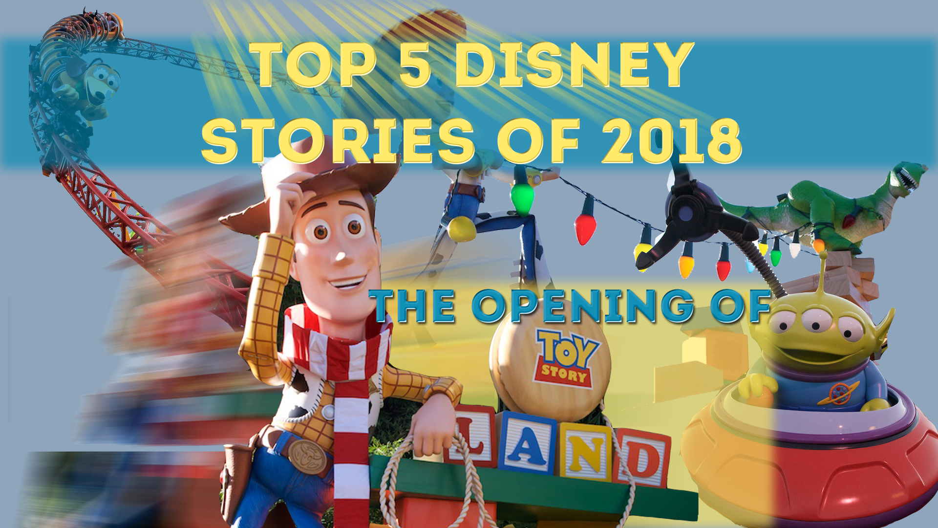 Here's Why Toy Story Land is One of the Biggest Disney Stories of 2018 – Top 5 Disney Stories of 2018