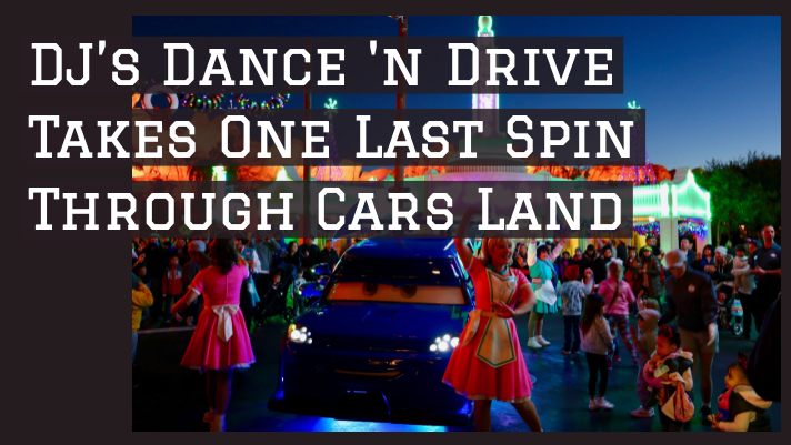 DJ's Dance 'N Drive Takes One Last Spin Through Cars Land and Says Final Goodbye to Disneyland Resort