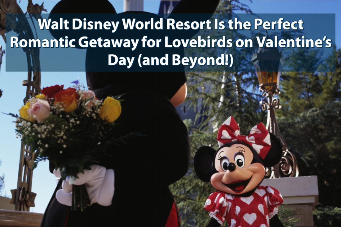Walt Disney World Resort Is the Perfect Romantic Getaway for Lovebirds on Valentine's Day (and Beyond!)