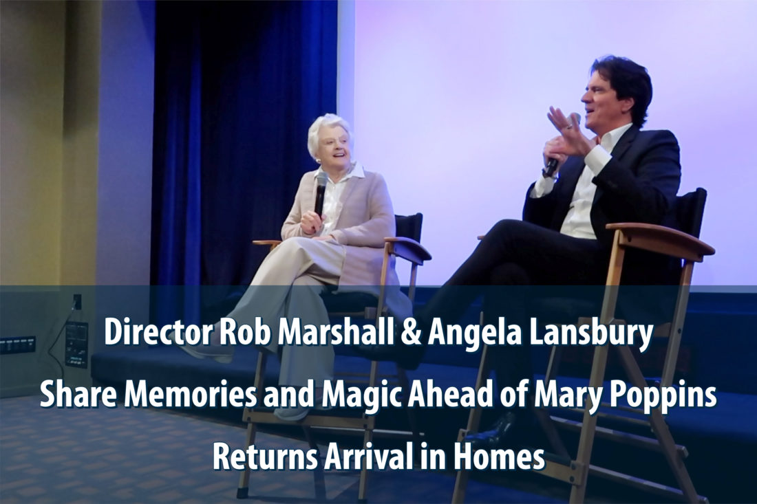 Director Rob Marshall & Angela Lansbury Share Memories and Magic Ahead of Mary Poppins Returns Arrival in Homes