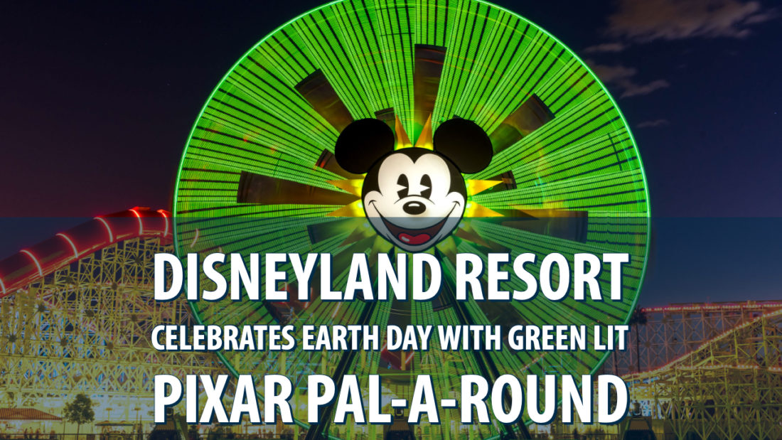 Disneyland Resort Celebrates Earth Day with Green Lit Pixar Pal-A-Round