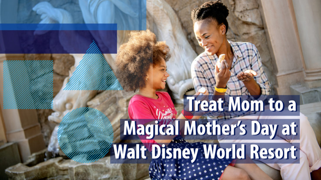Treat Mom to a Magical Mother's Day at Walt Disney World Resort