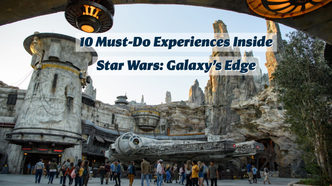 Star Wars: Galaxy's Edge – 10 Must-Do Experiences Inside the New Land at Disneyland Park
