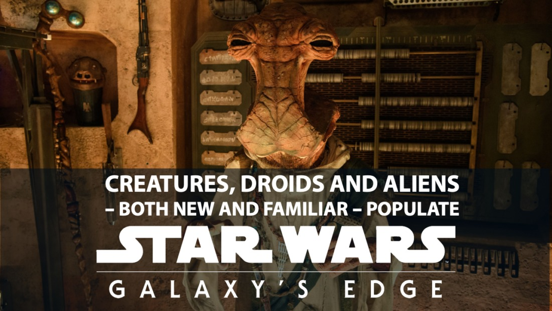 Creatures, Droids and Aliens – Both New and Familiar – Populate Star Wars: Galaxy's Edge