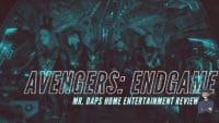Avengers: Endgame - Mr. DAPs Home Entertainment Review