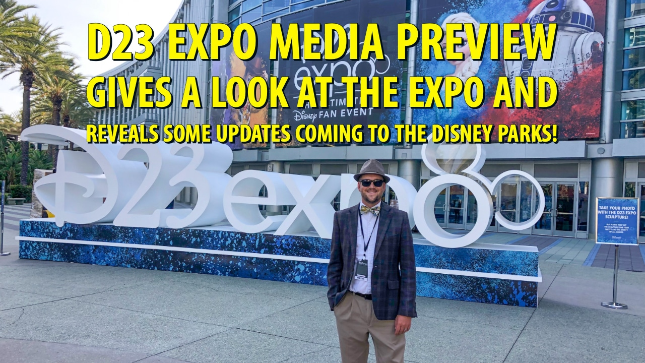 D23 Expo Media Preview Gives a Look at the Expo and Reveals Some Updates Coming to the Disney Parks!