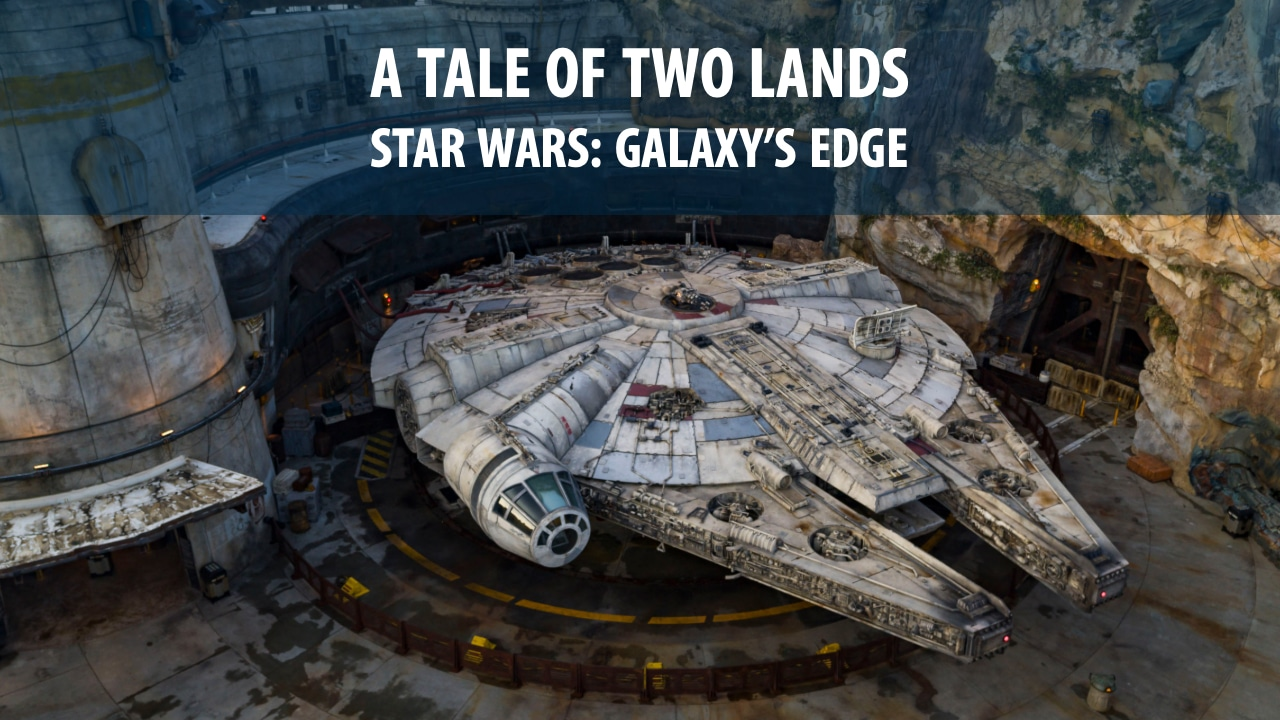 A Tale of Two Lands – Star Wars: Galaxy's Edge