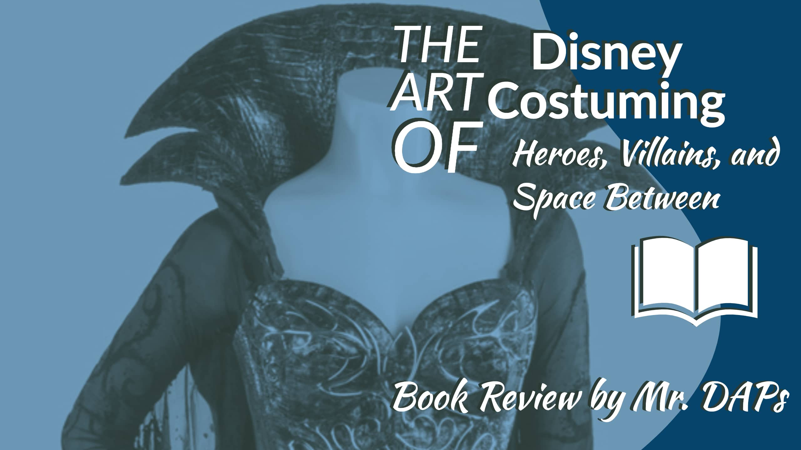 The Art of Disney Costuming: Heroes, Villains, and Spaces Between by Jeff Kurtti – Book Review by Mr. DAPs
