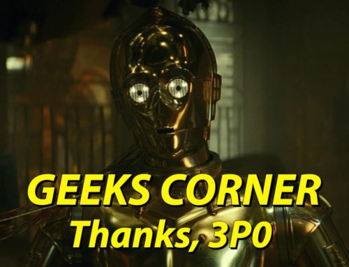 Thanks, 3P0 – GEEKS CORNER – Episode 1003 (#474)