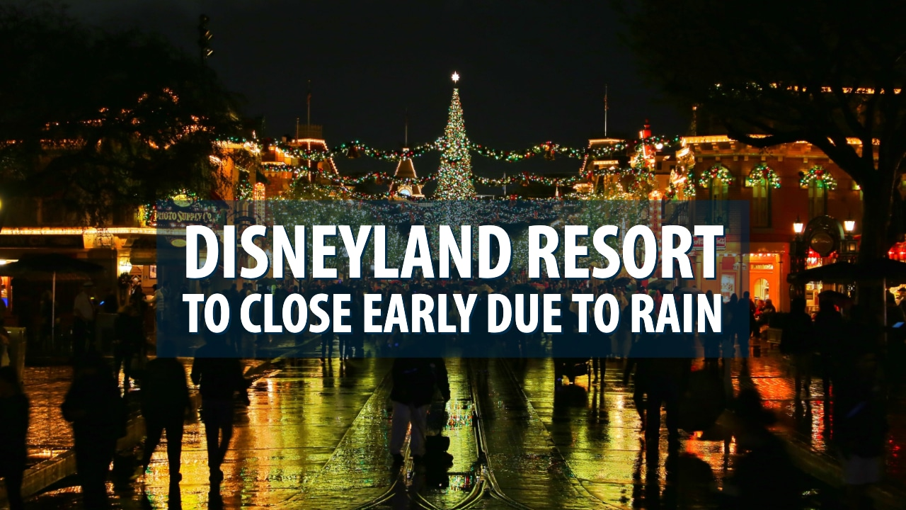 Disneyland Resort to Close Early Due to Rain
