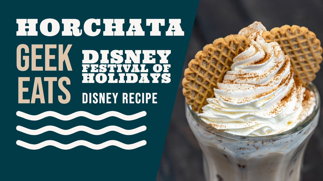 Horchata - Disney Festival of Holidays Disney Recipe - GEEK EATS