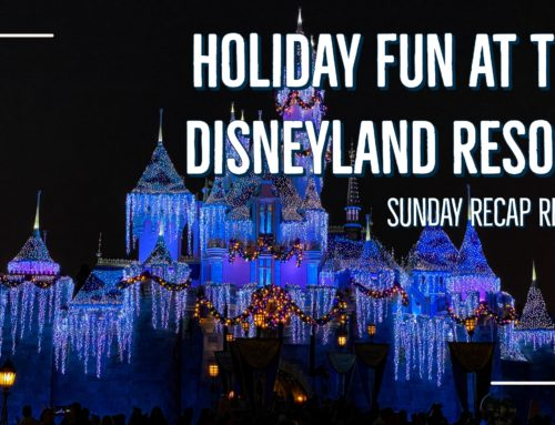 Sunday Recap Report – Holiday Fun at the Disneyland Resort