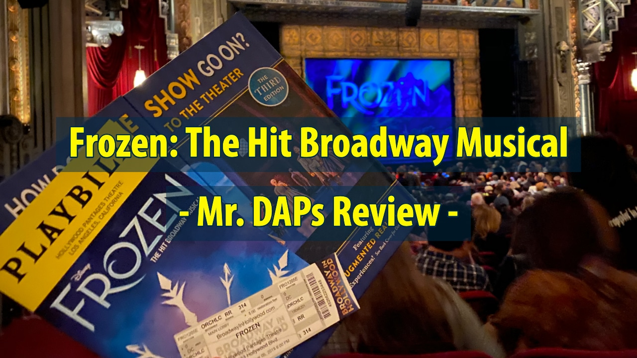 Frozen: The Hit Broadway Musical - Mr. DAPs Review