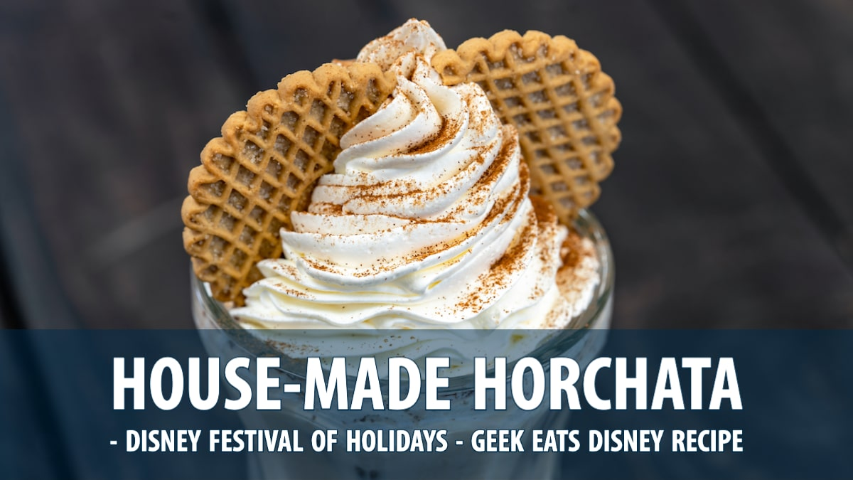 House-Made Horchata - Disney Festival of Holidays - GEEK EATS Disney Recipe
