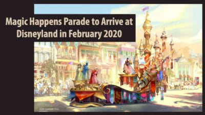 Magic Happens Parade to Arrive at Disneyland in February 2020
