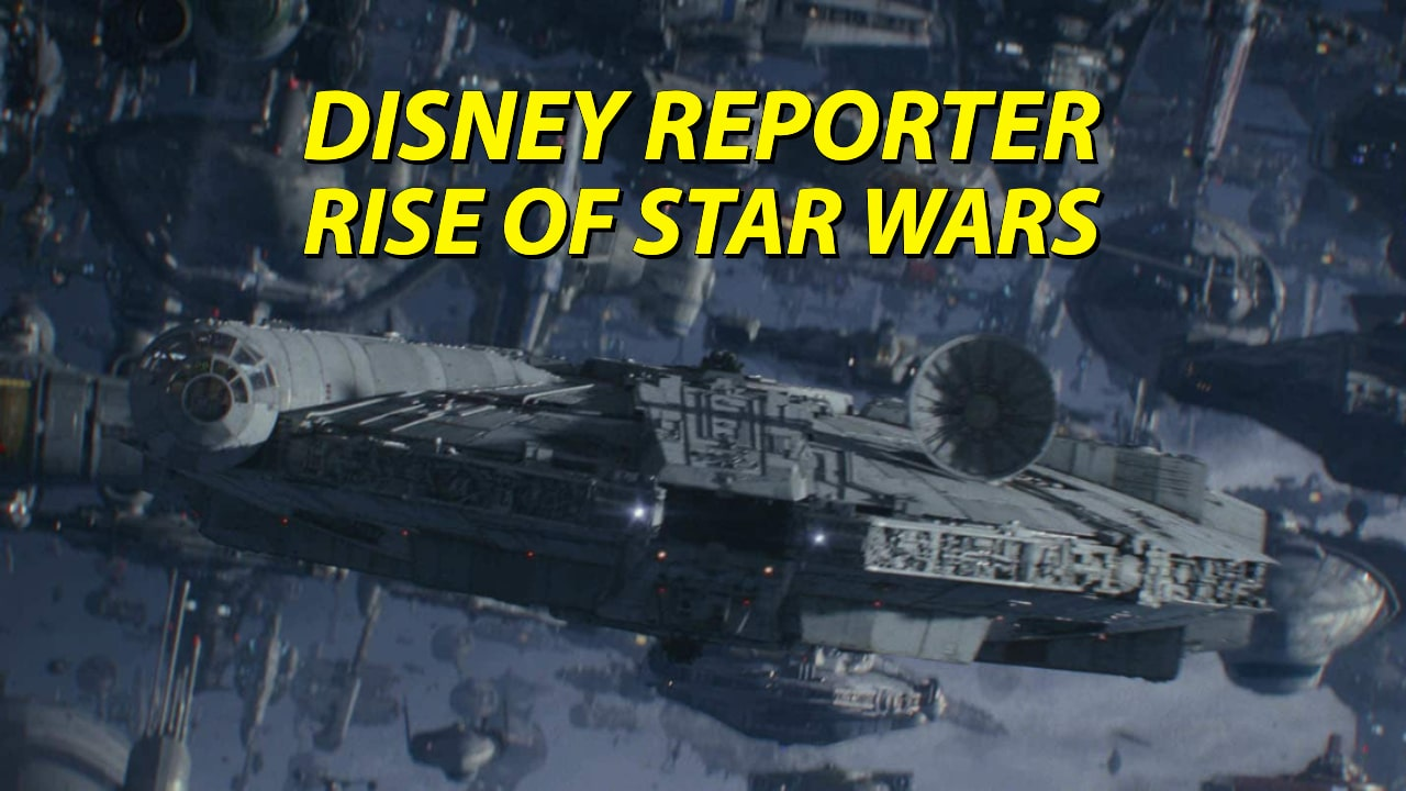 Rise of Star Wars - DISNEY Reporter