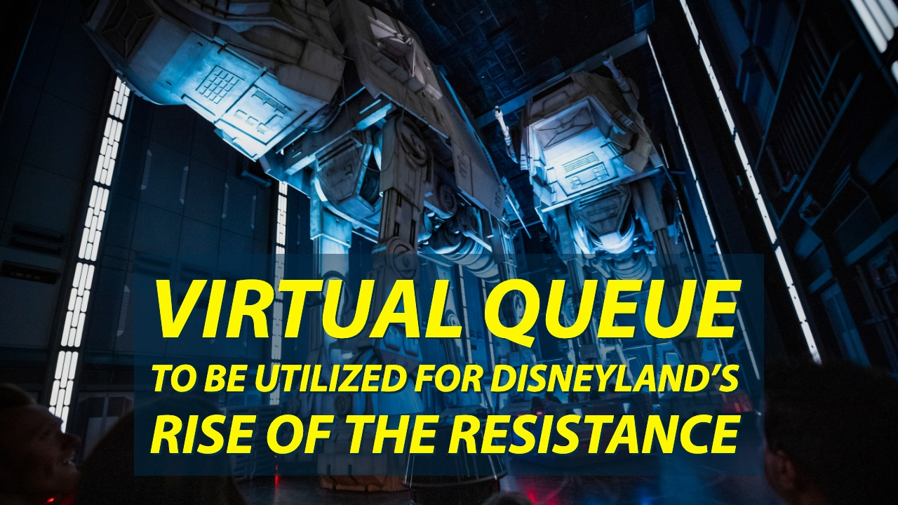 Virtual Queue to be Utilized for Disneyland's Rise of the Resistance