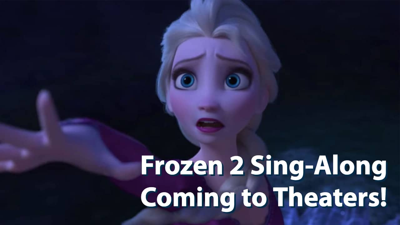 Frozen 2 Sing-Along Coming to Theaters!