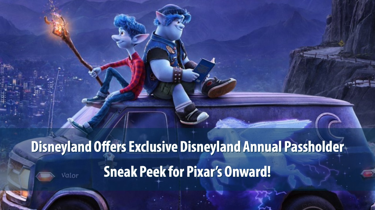 Disneyland Offers Exclusive Disneyland Annual Passholder Sneak Peek for Pixar's Onward!