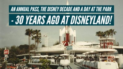 An Annual Pass, the Disney Decade and a Day at the Park – 30 Years Ago At Disneyland