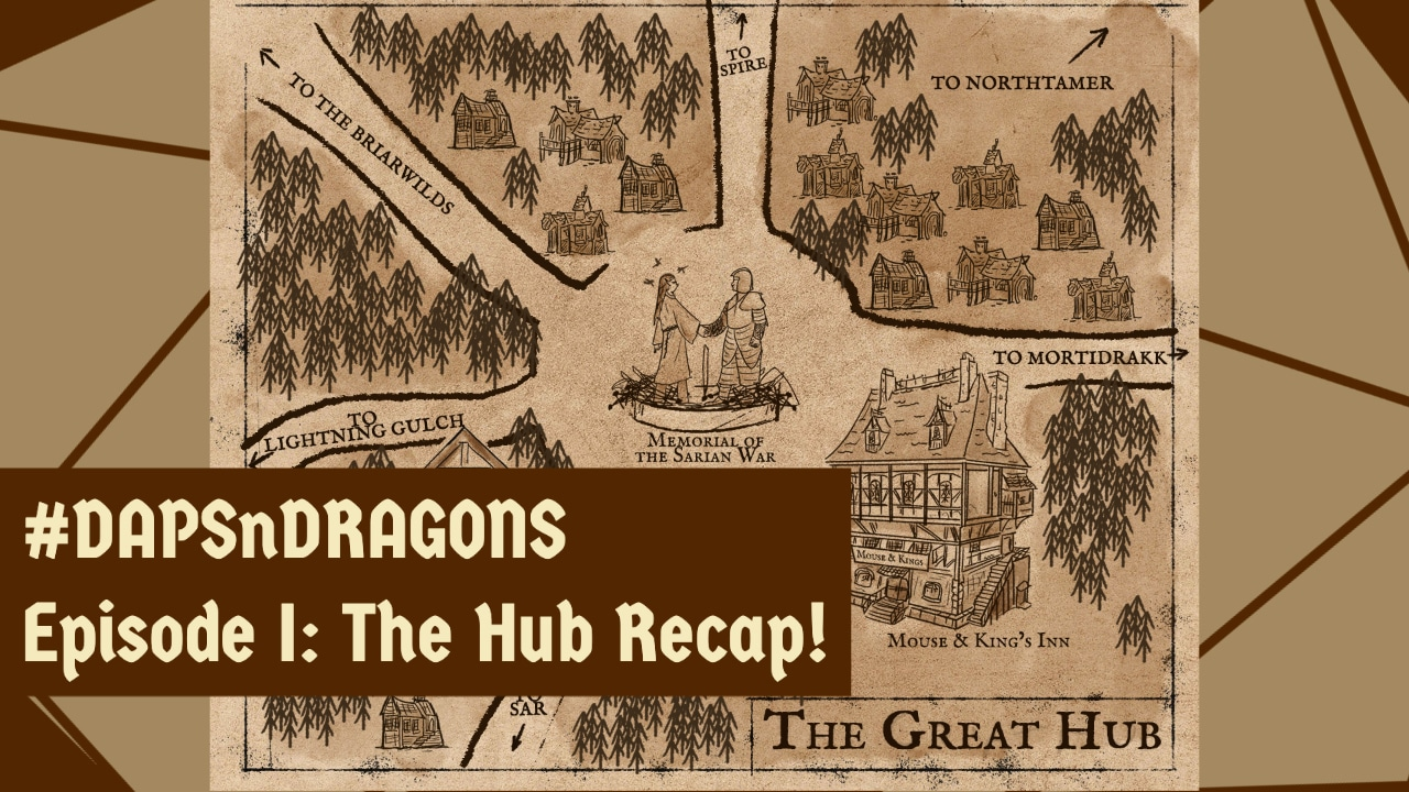 #DAPSnDRAGONS Episode I_ The Hub Recap!