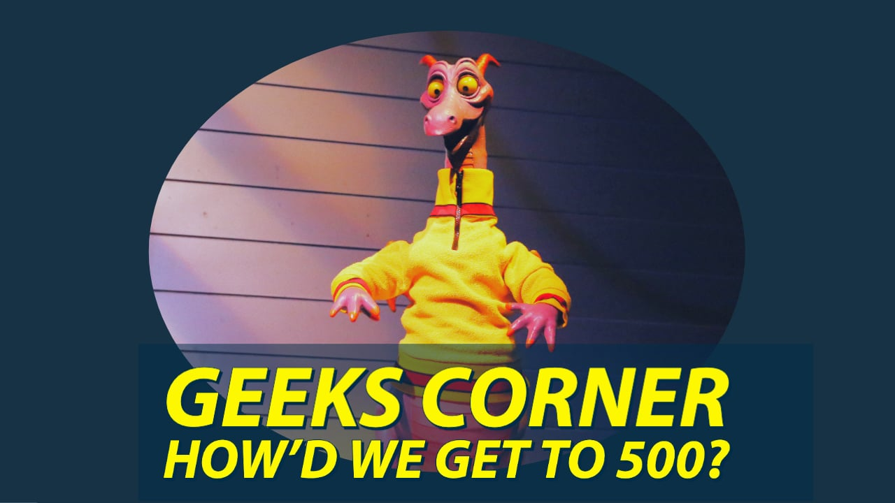 GEEKS CORNER - How'd We Get to 500