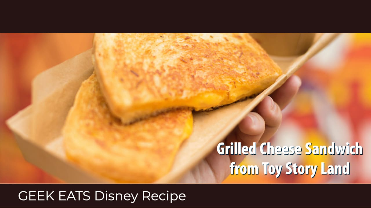 Grilled Cheese Sandwich from Toy Story Land – GEEK EATS Disney Recipe