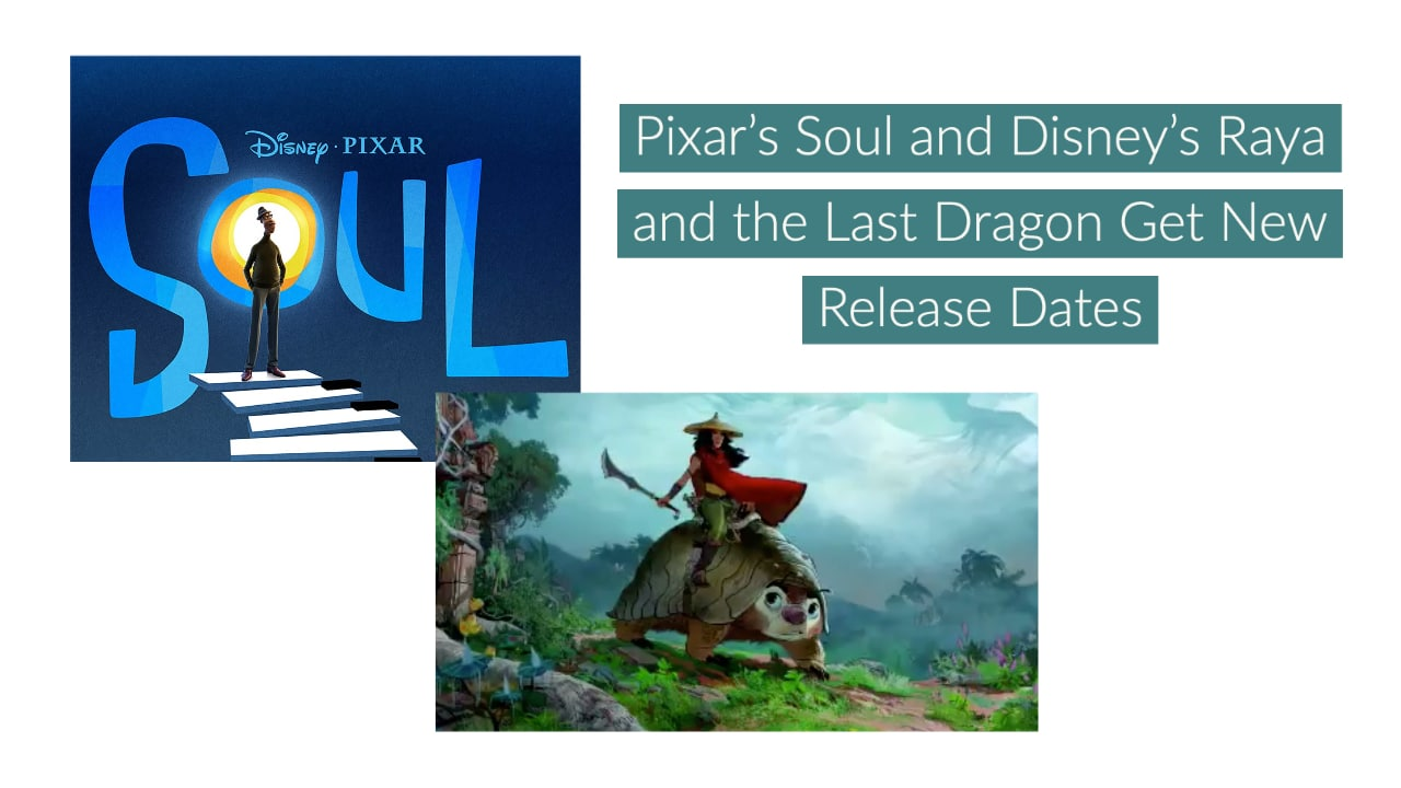 Pixar's Soul and Disney's Raya and the Last Dragon Get New Release Dates