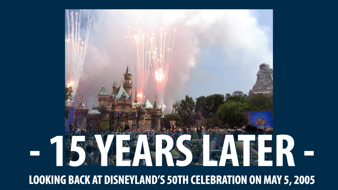 15 Years Later – Looking Back at Disneyland's 50th Celebration on May 5, 2005