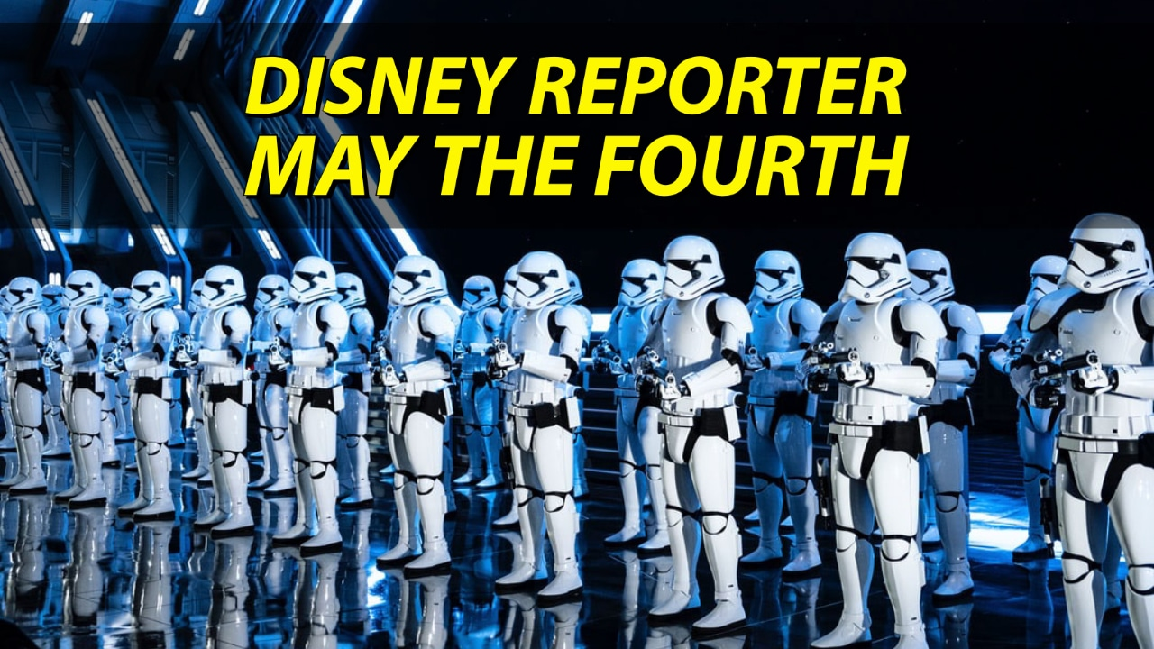 May the Fourth – DISNEY Reporter