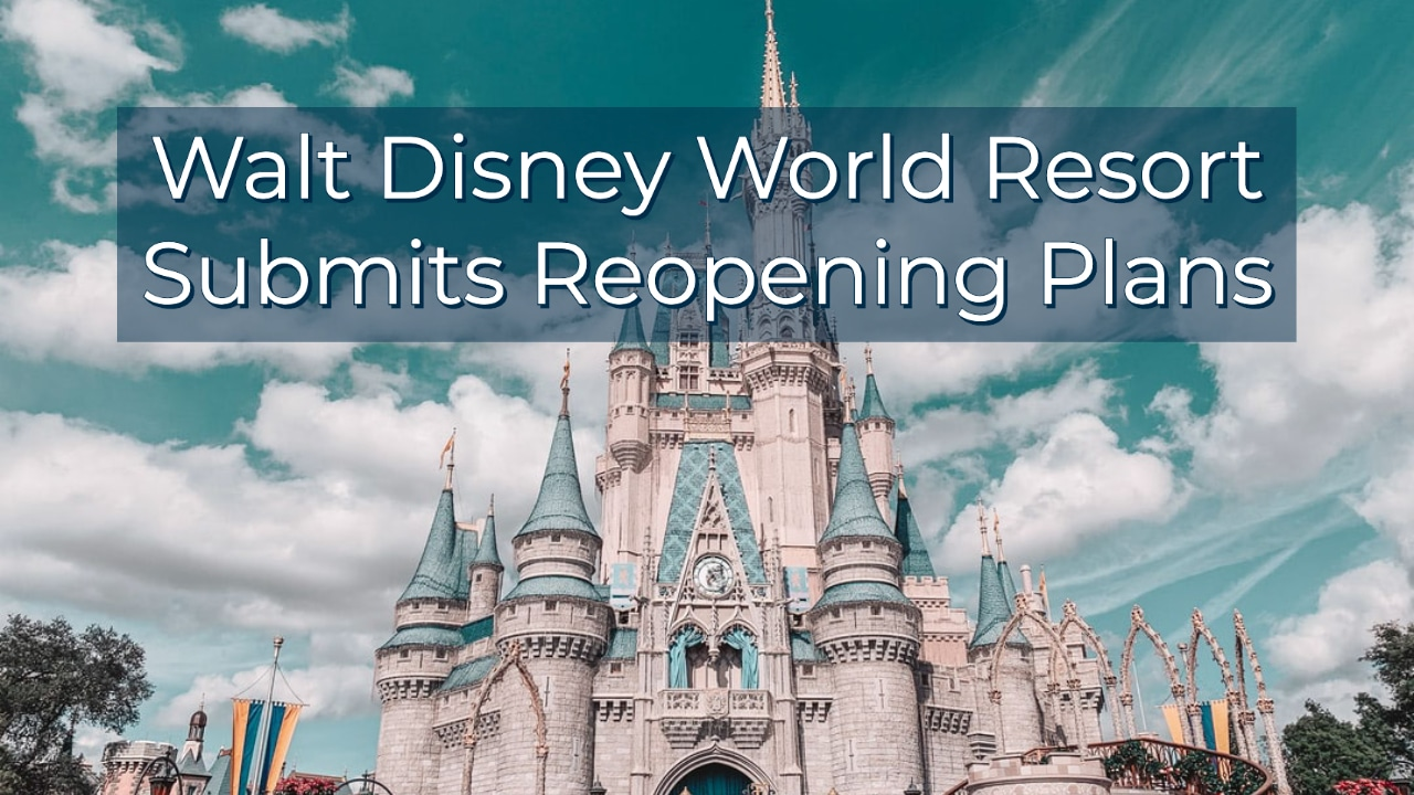 Walt Disney World Resort Submits Reopening Plans to Orange County Economic Recovery Task Force