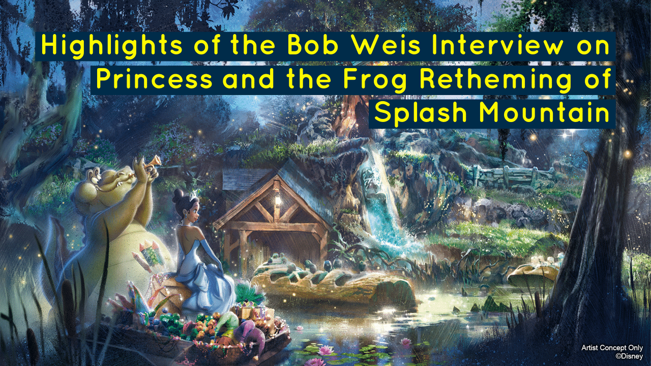 Highlights of the Bob Weis Interview on Princess and the Frog Retheming of Splash Mountain