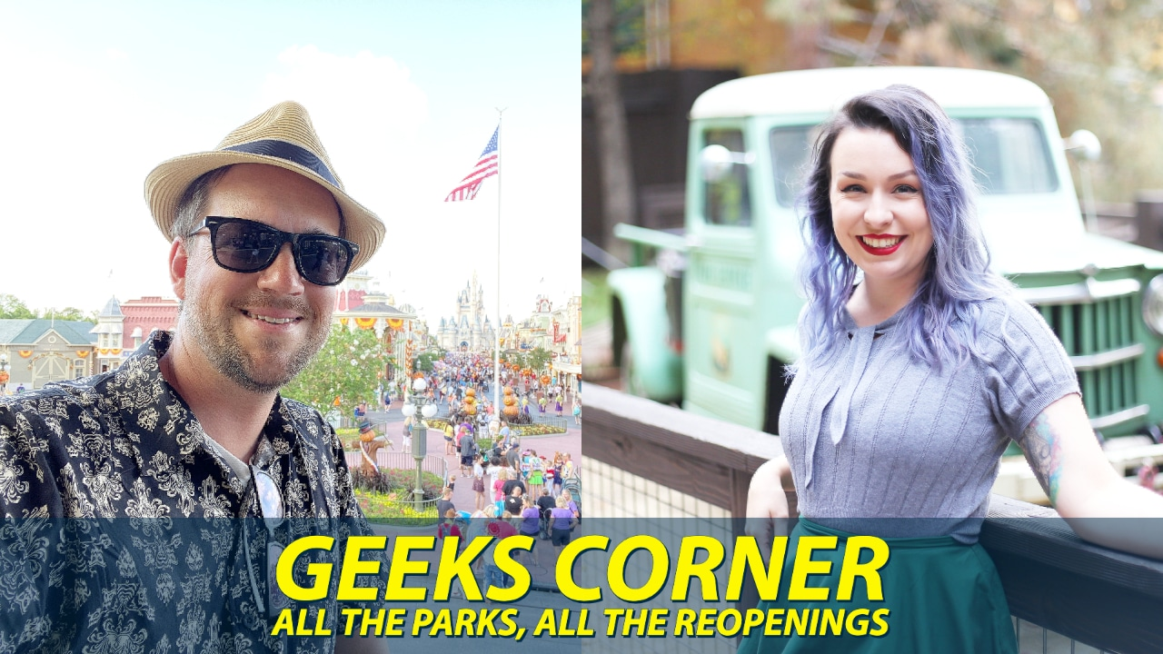 All the Parks, All the Reopenings - GEEKS CORNER - Episode 1035 (#506)