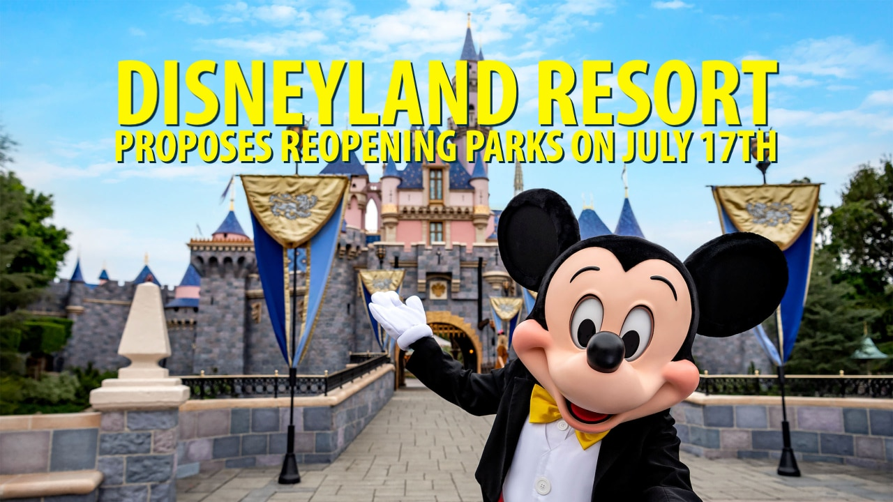 Disneyland Resort Proposes Reopening Parks on July 17th