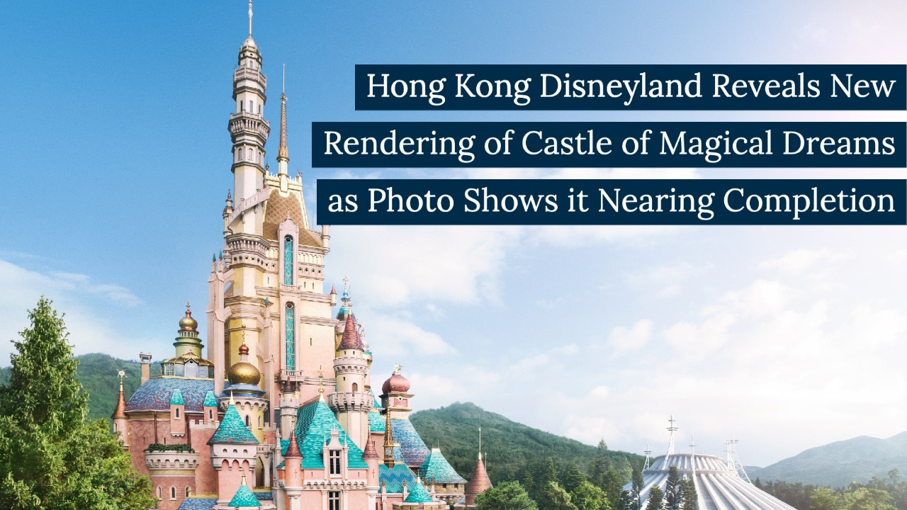 Hong Kong Disneyland Reveals New Rendering of Castle of Magical Dreams as Photo Shows it Nearing Completion