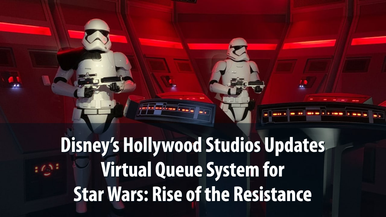 Disney's Hollywood Studios Updates Virtual Queue System for Star Wars: Rise of the Resistance