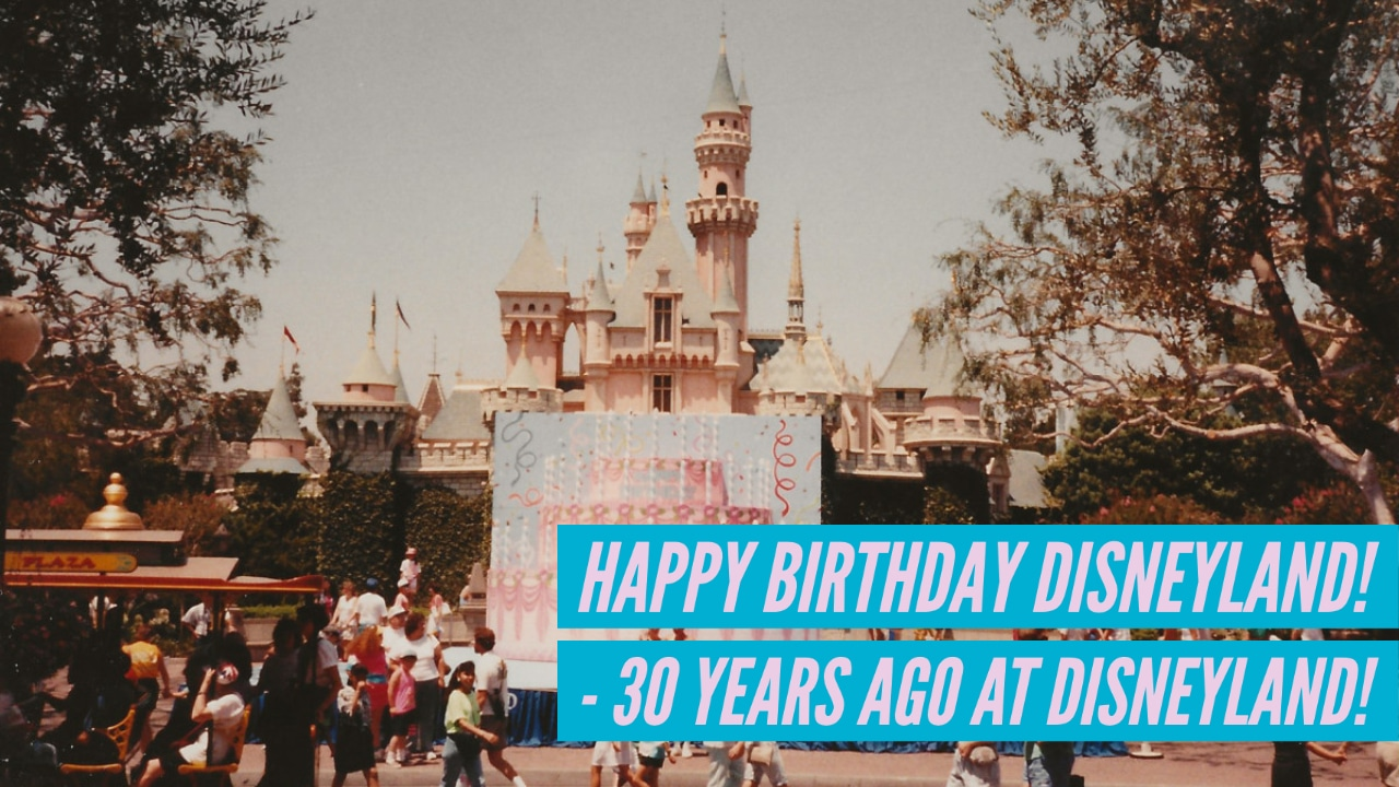 Happy Birthday Disneyland – 30 Years Ago at Disneyland