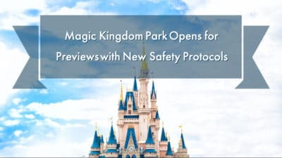 Magic Kingdom Park Opens for Previews with New Safety Protocols