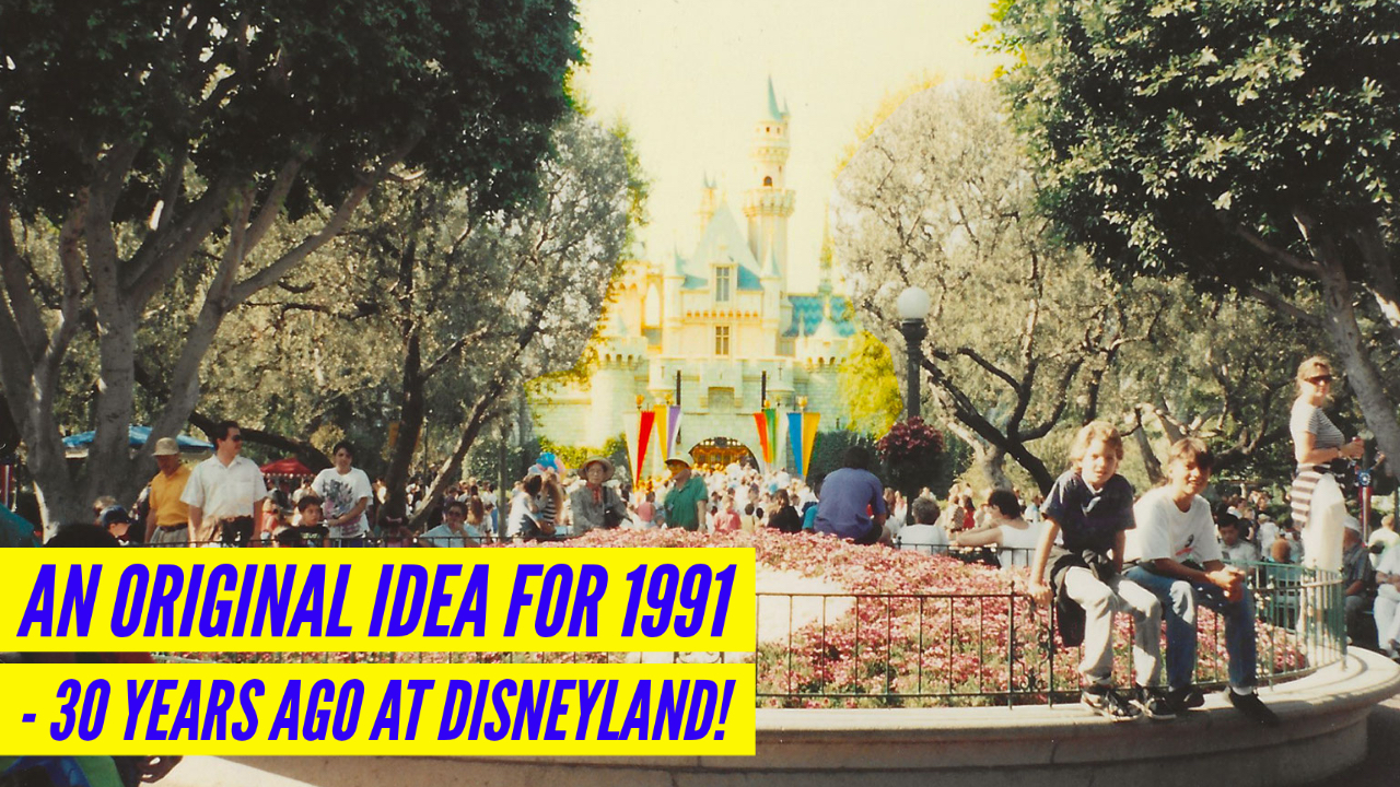 An Original Idea for 1991 – 30 Years Ago at Disneyland