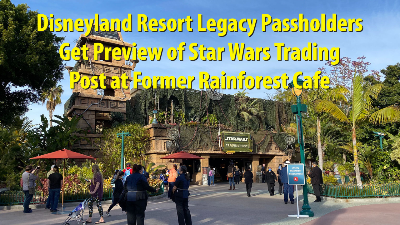 Disneyland Resort Legacy Passholders Get Preview of Star Wars Trading Post at Former Rainforest Cafe